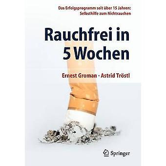 Rauchfrei in 5 Wochen - Das Erfolgsprogramm Seit Uber 15 Jahren - Selbs
