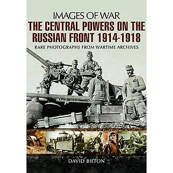 Central Powers of the Russian Front 19141918 by David Bilton