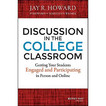 Discussion in the College Classroom: Getting Your Students Engaged and Participating in Person and Online (Hardcover) by Howard Jay R.