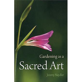 Gardening as a Sacred Art (Paperback) by Naydler Jeremy