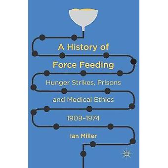 A History of Force Feeding by Ian Miller