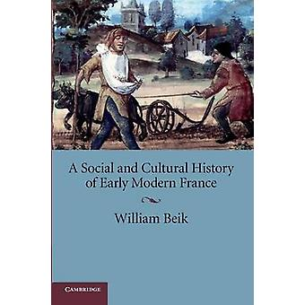 A Social and Cultural History of Early Modern France by Beik & William
