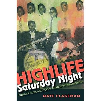 Highlife Saturday Night Popular Music and Social Change in Urban Ghana by Plageman & Nathan