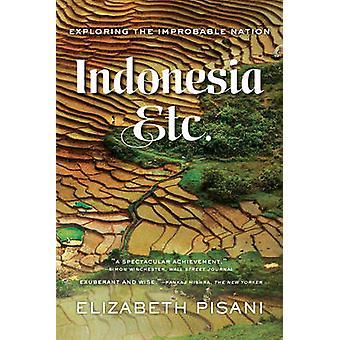 Indonesia - Etc. - Exploring the Improbable Nation by Elizabeth Pisani