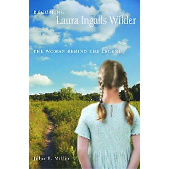 Becoming Laura Ingalls Wilder - The Woman Behind the Legend (New editi
