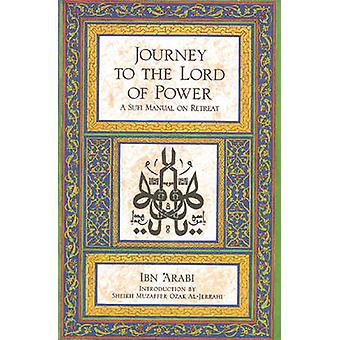 Journey to the Lord of Power - Sufi Manual on Retreat by Ibn Arabi - A