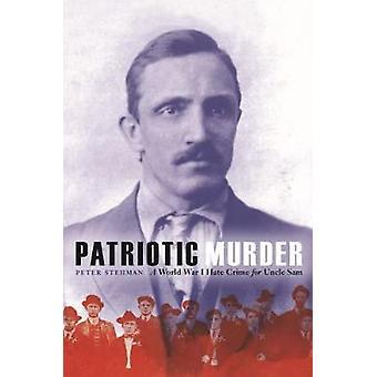 Patriotic Murder - A World War I Hate Crime for Uncle Sam by Patriotic