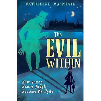 The Evil Within - How Young Henry Jekyll Became Mr Hyde by Catherine M