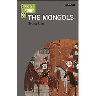 Une brève histoire des Mongols par George Lane - livre 9781780766065