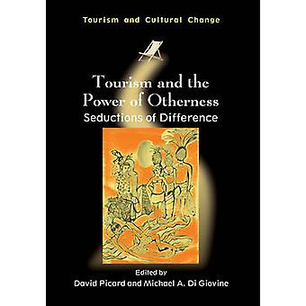 Tourism and the Power of Otherness - Seductions of Difference by David