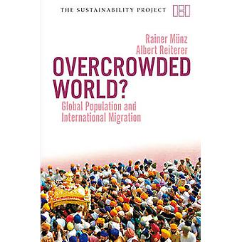 Overcrowded World - Global Population and International Migration by R