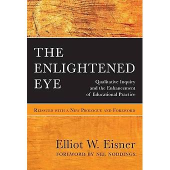 The Enlightened Eye - Qualitative Inquiry and the Enhancement of Educa