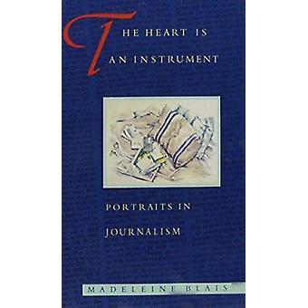 Hjärtat är ett Instrument - porträtt i journalistik (ny upplaga) av