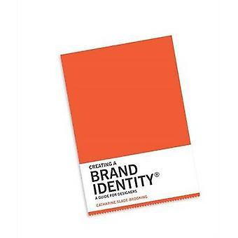 Création d'une identité de marque - un Guide pour les concepteurs de Catharine Slade-B