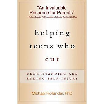 Helping Teens Who Cut - Understanding and Ending Self-injury by Michae