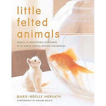 Little Felted Animals Create 16 Irresistible Creatures with Simple Needle-felting Techniques by Horvath, Marie-Noelle...