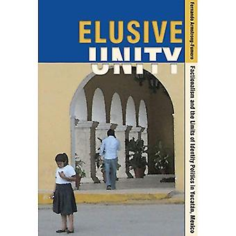 Elusive Unity: Factionalism and the Limits of Identity Politics in Yucatan, Mexico