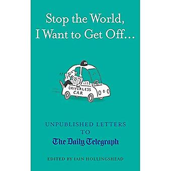Stop the World, I Want to Get Off...: Unpublished Letters to the Telegraph (Daily Telegraph Letters)
