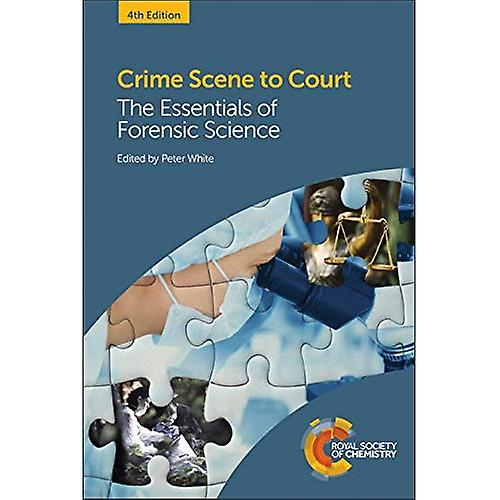 Crime Scene to Court  The Essentials of Forensic Science