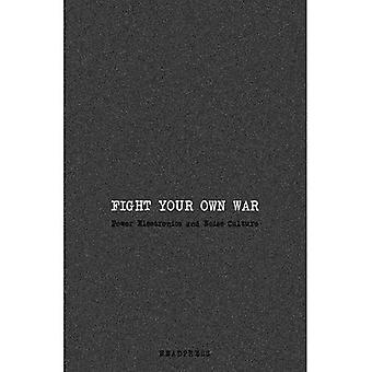 Fight Your Own War (paperback): Power Electronics and Noise Culture