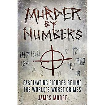Murder by Numbers: Fascinating Figures Behind the World's Worst Crimes
