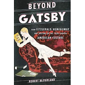 Beyond Gatsby: How Fitzgerald, Hemingway, and Writers of the 1920s Shaped American Culture (Contemporary American Literature)