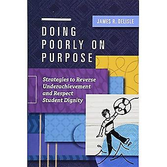 Doing Poorly on Purpose: Strategies to Reverse Underachievement and Respect� Student Dignity