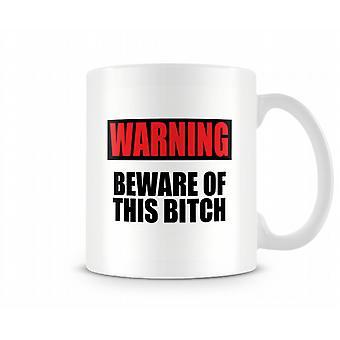 Cuidado con esta B ** ch taza