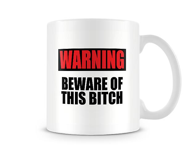Beware Of This B**ch Mug