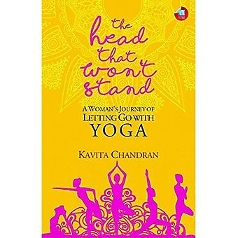The Head that Wont Stand: A Womans Journey of Letting Go with Yoga