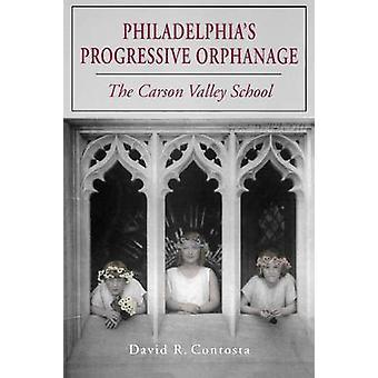 Philadelphias Progressive Orphanage The Carson Valley School by Contosta & David R.