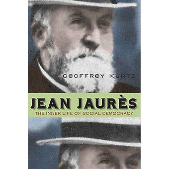 Jean Jaures The Inner Life of Social Democracy by Kurtz & Geoffrey