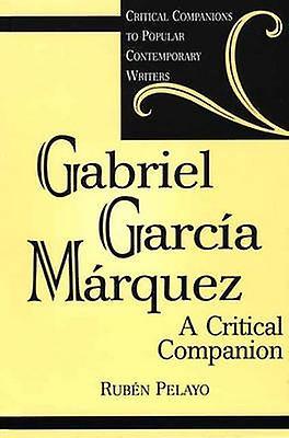 Gabriel Garcia Marquez A Critical Companion by Pelayo & Ruben