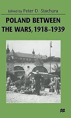 Poland between the Wars 19181939 by Stachura & Peter D.