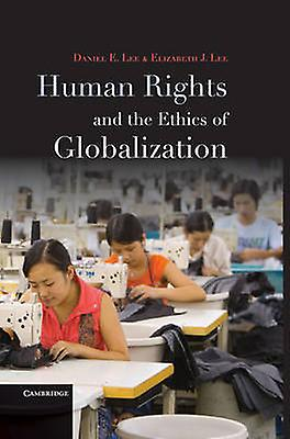 Huhomme Rights and the Ethics of Globalization by Lee & Daniel E.