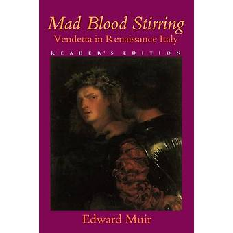 Mad Blood Stirring Vendetta and Factions in Friuli During the Renaissance by Muir & Edward
