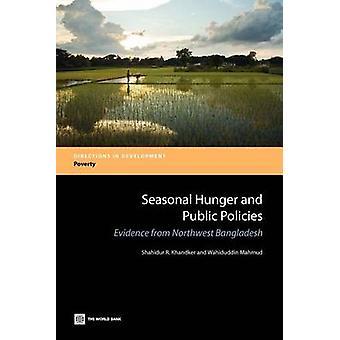 Seasonal Hunger and Public Policies Evidence from Northwest Bangladesh by Khandker & Shahidur R.