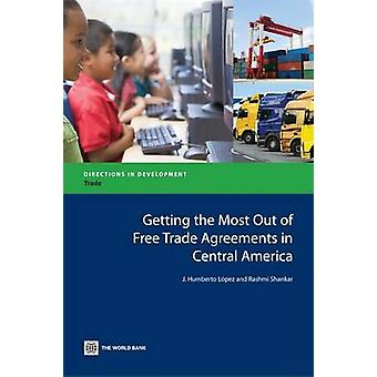 Getting the Most Out of Free Trade Agreements in Central America by Lopez & J. Humberto
