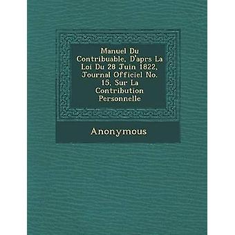 Manuel Du Contribuable DApr S La Loi Du 28 Juin 1822 Journal Officiel No. 15 Sur La Contribution Personnelle by Anonymous