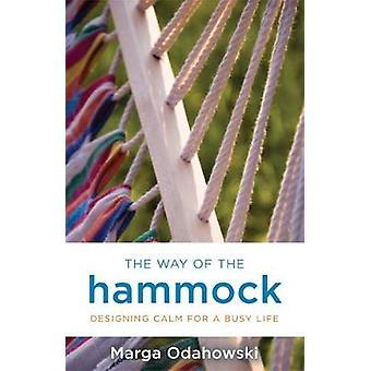 Way of the Hammock Designing Calm for a Busy Life by Odahowski & Marga