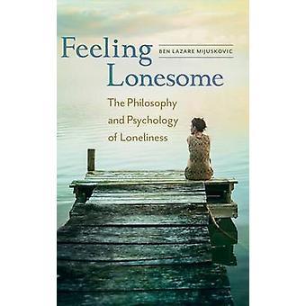 Einsam fühlen, die Philosophie und Psychologie der Einsamkeit von Mijuskovic & Ben