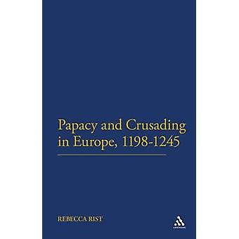The Papacy and Crusading in Europe 11981245 by Rist & Rebecca