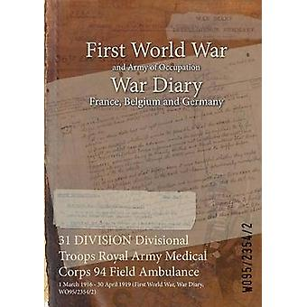 31 DIVISION Divisional Troops Royal Army Medical Corps 94 Field Ambulance  1 March 1916  30 April 1919 First World War War Diary WO9523542 by WO9523542