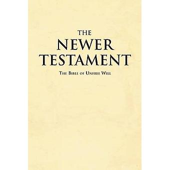 The Newer Testament The Bible of No Free Will by Vale & Nick