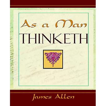 As a Man Thinketh 1908 by Allen & James