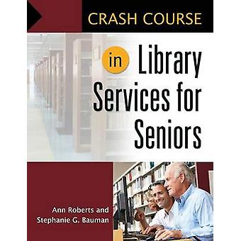 Crash Course in Library Services for Seniors by Roberts & Ann