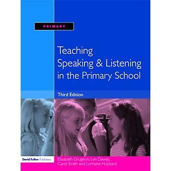 Teaching Speaking and Listening in the Primary School by Grugeon & Elizabeth