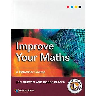 Improve Your Maths A Refresher Course by Curwin & Jon
