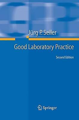 Good Laboratory Practice  the Why and the How by Seiler & Jrg P.