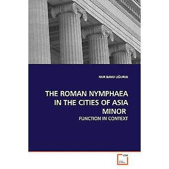 THE ROMAN NYMPHAEA IN THE CITIES OF ASIA MINOR by UURLU & NUR BANU